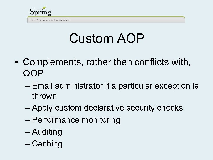 Custom AOP • Complements, rather then conflicts with, OOP – Email administrator if a