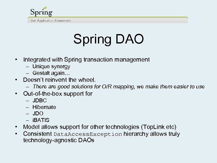 Spring DAO • Integrated with Spring transaction management – Unique synergy – Gestalt again…