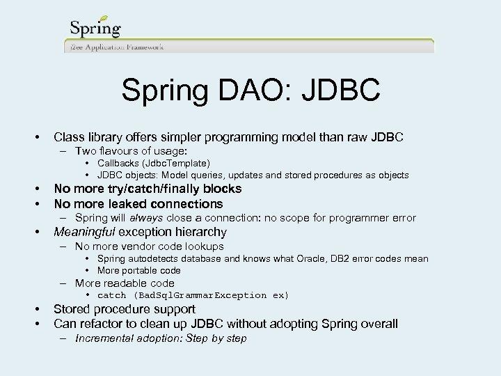 Spring DAO: JDBC • Class library offers simpler programming model than raw JDBC –