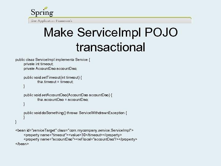 Make Service. Impl POJO transactional public class Service. Impl implements Service { private int