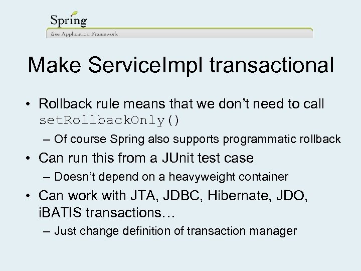 Make Service. Impl transactional • Rollback rule means that we don't need to call