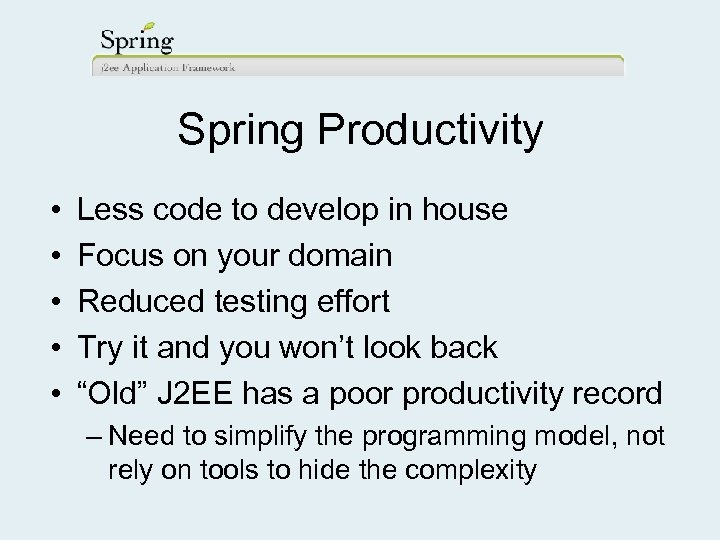 Spring Productivity • • • Less code to develop in house Focus on your