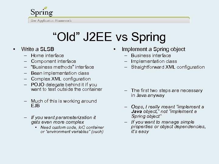 """Old"" J 2 EE vs Spring • Write a SLSB – – – Home"