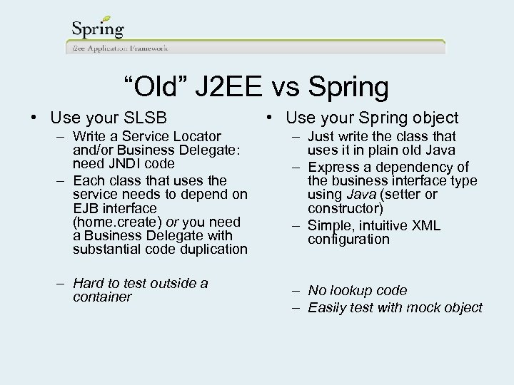 """""""Old"""" J 2 EE vs Spring • Use your SLSB • Use your Spring"""