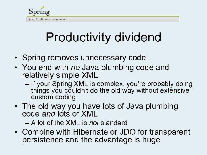 Productivity dividend • Spring removes unnecessary code • You end with no Java plumbing