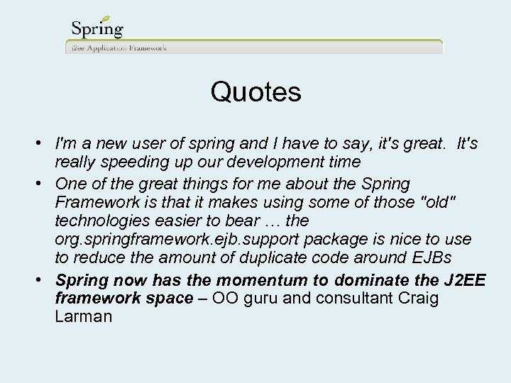 Quotes • I'm a new user of spring and I have to say, it's
