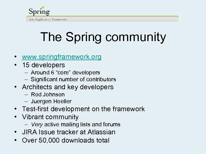 "The Spring community • www. springframework. org • 15 developers – Around 6 ""core"""