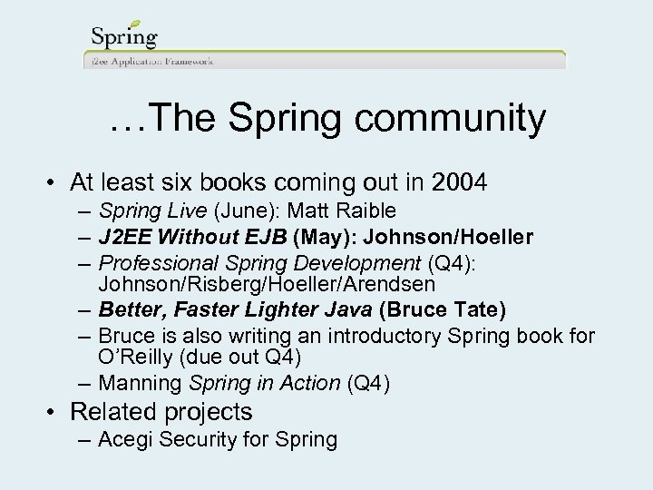 …The Spring community • At least six books coming out in 2004 – Spring
