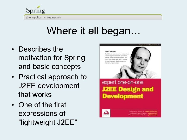Where it all began… • Describes the motivation for Spring and basic concepts •