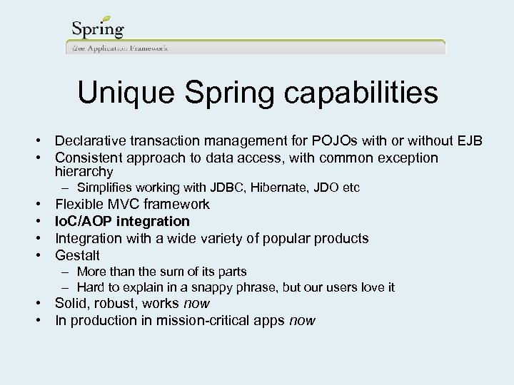 Unique Spring capabilities • Declarative transaction management for POJOs with or without EJB •