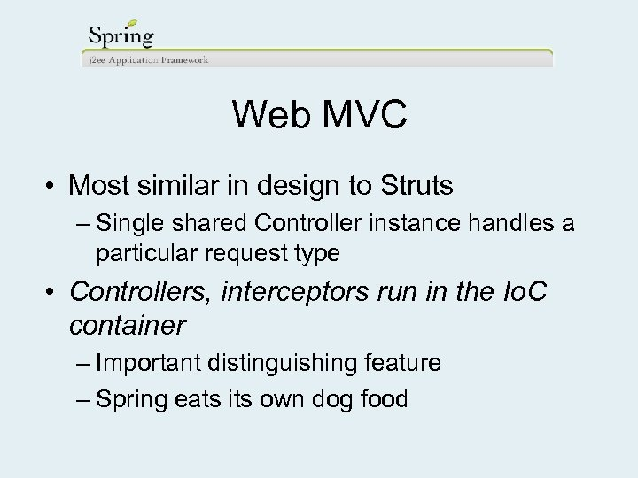 Web MVC • Most similar in design to Struts – Single shared Controller instance
