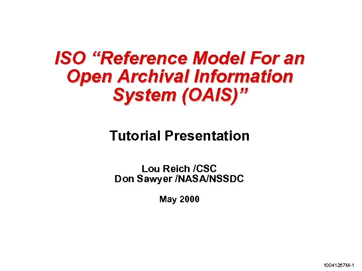 """ISO """"Reference Model For an Open Archival Information System (OAIS)"""" Tutorial Presentation Lou Reich"""