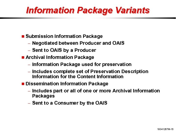Information Package Variants Submission Information Package – Negotiated between Producer and OAIS – Sent