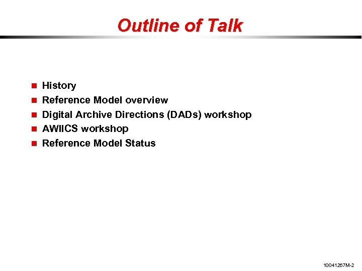 Outline of Talk History Reference Model overview Digital Archive Directions (DADs) workshop AWIICS workshop