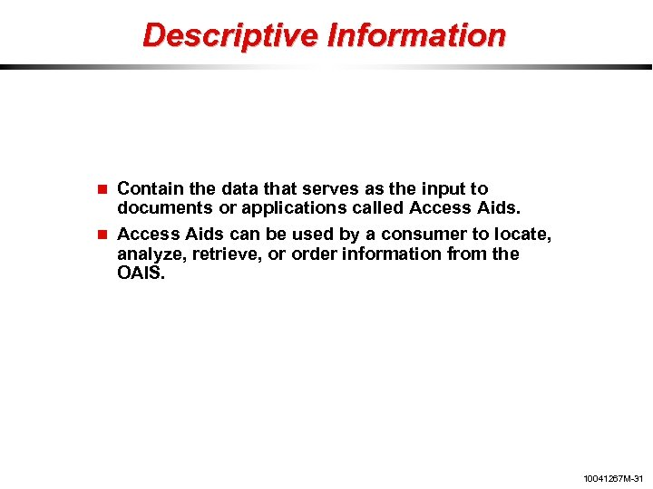 Descriptive Information Contain the data that serves as the input to documents or applications