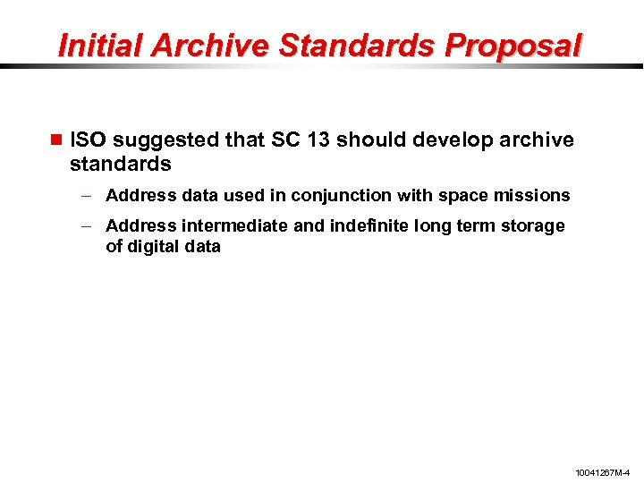 Initial Archive Standards Proposal ISO suggested that SC 13 should develop archive standards –