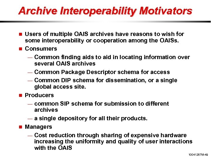 Archive Interoperability Motivators Users of multiple OAIS archives have reasons to wish for some