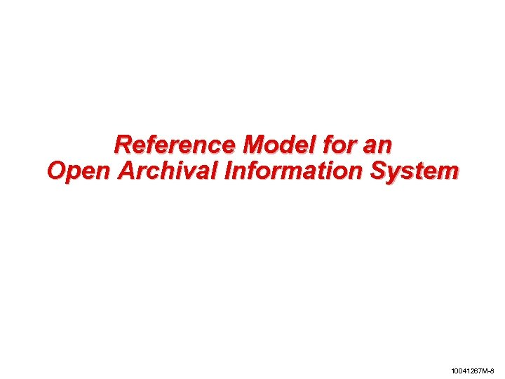 Reference Model for an Open Archival Information System 10041267 M-8