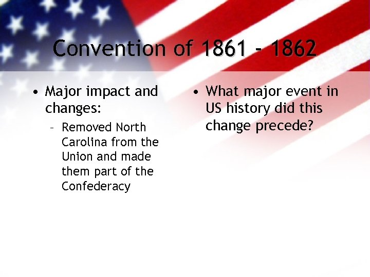 Convention of 1861 - 1862 • Major impact and changes: – Removed North Carolina