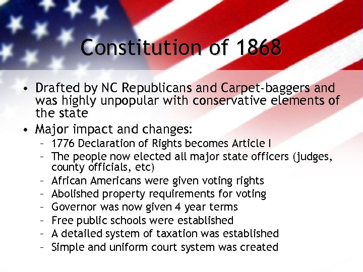 Constitution of 1868 • Drafted by NC Republicans and Carpet-baggers and was highly unpopular