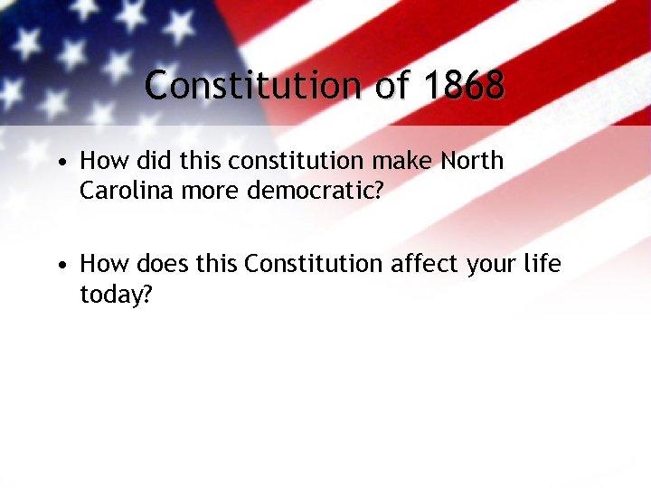 Constitution of 1868 • How did this constitution make North Carolina more democratic? •