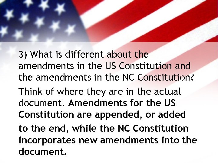3) What is different about the amendments in the US Constitution and the amendments