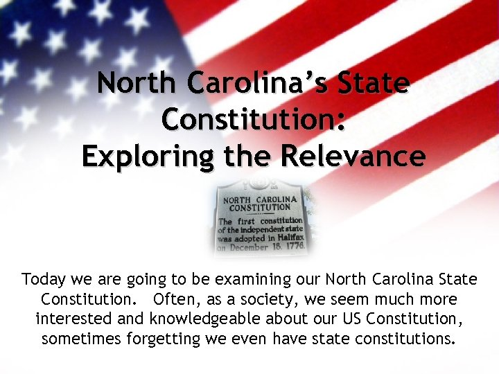 North Carolina's State Constitution: Exploring the Relevance Today we are going to be examining