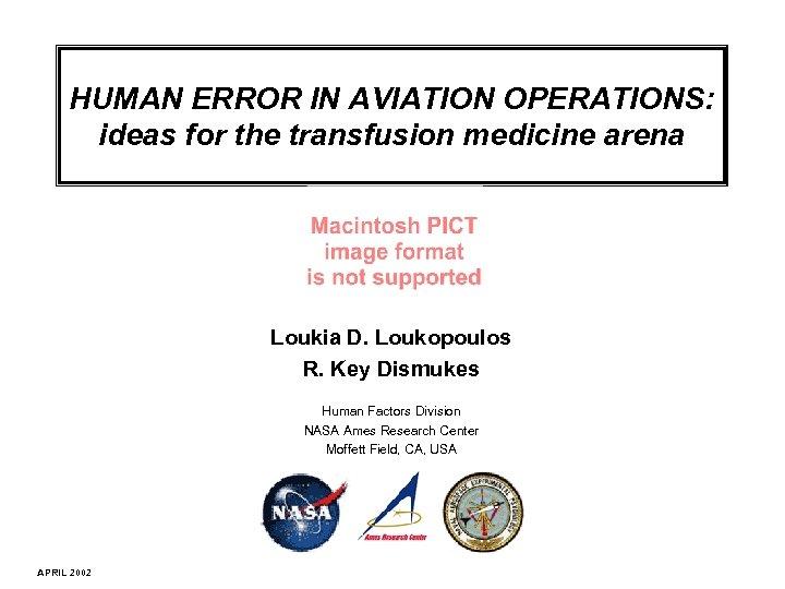 HUMAN ERROR IN AVIATION OPERATIONS: ideas for the transfusion medicine arena Loukia D. Loukopoulos