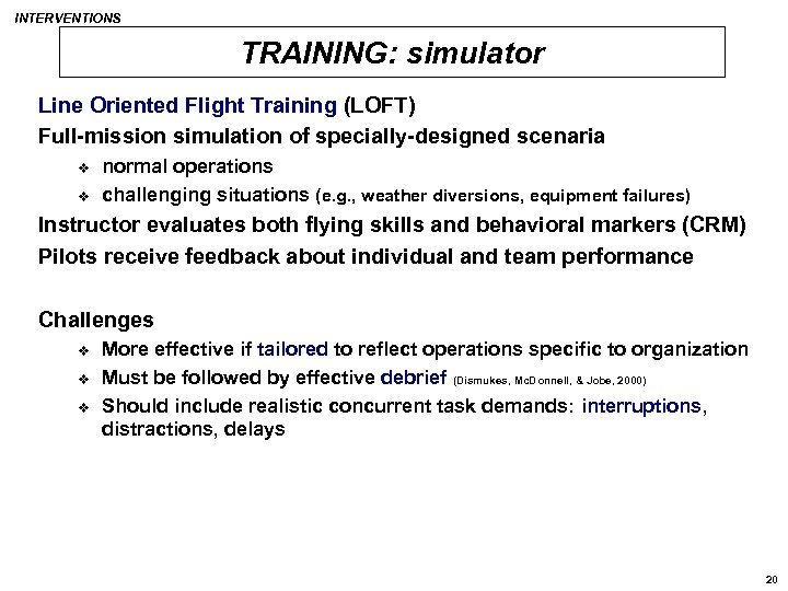 INTERVENTIONS TRAINING: simulator Line Oriented Flight Training (LOFT) Full-mission simulation of specially-designed scenaria v