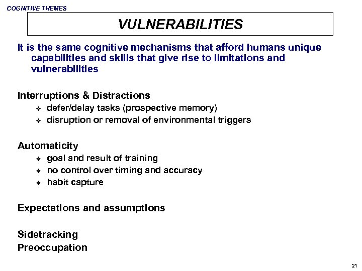 COGNITIVE THEMES VULNERABILITIES It is the same cognitive mechanisms that afford humans unique capabilities