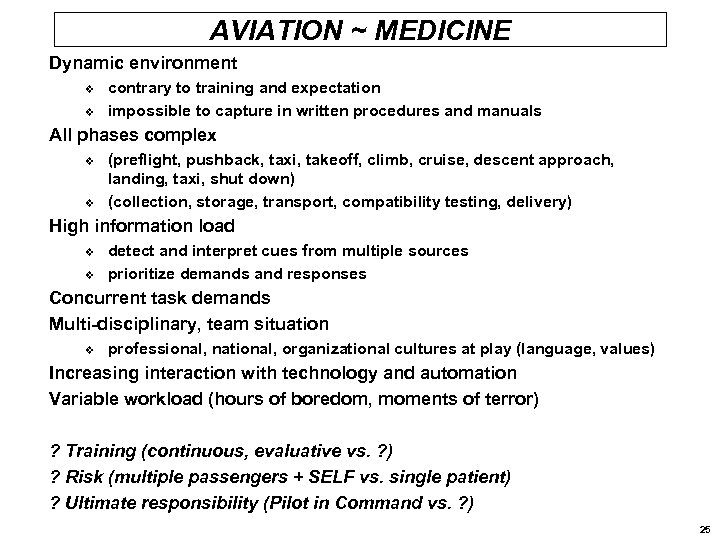 AVIATION ~ MEDICINE Dynamic environment v v contrary to training and expectation impossible to