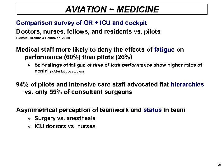 AVIATION ~ MEDICINE Comparison survey of OR + ICU and cockpit Doctors, nurses, fellows,