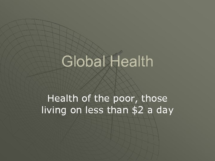 Global Health of the poor, those living on less than $2 a day