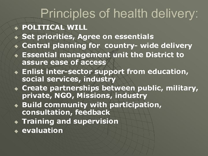 Principles of health delivery: u u u u u POLITICAL WILL Set priorities, Agree