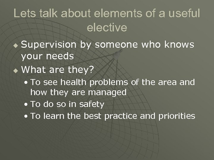 Lets talk about elements of a useful elective Supervision by someone who knows your