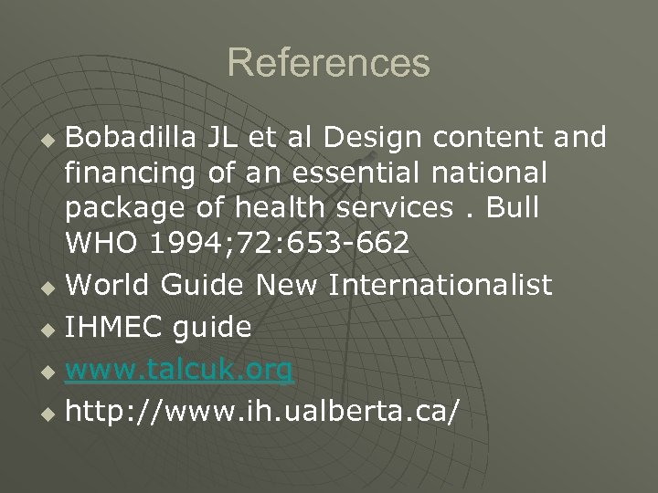 References Bobadilla JL et al Design content and financing of an essential national package