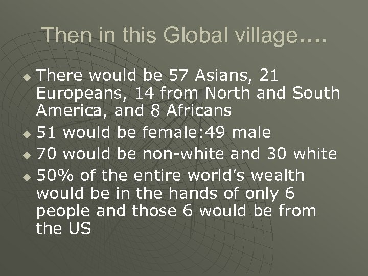 Then in this Global village…. There would be 57 Asians, 21 Europeans, 14 from