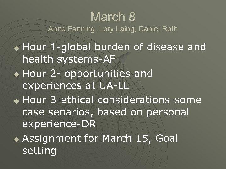 March 8 Anne Fanning, Lory Laing, Daniel Roth Hour 1 -global burden of disease