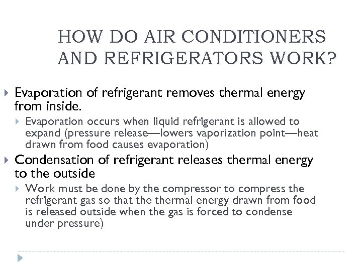 HOW DO AIR CONDITIONERS AND REFRIGERATORS WORK? Evaporation of refrigerant removes thermal energy from