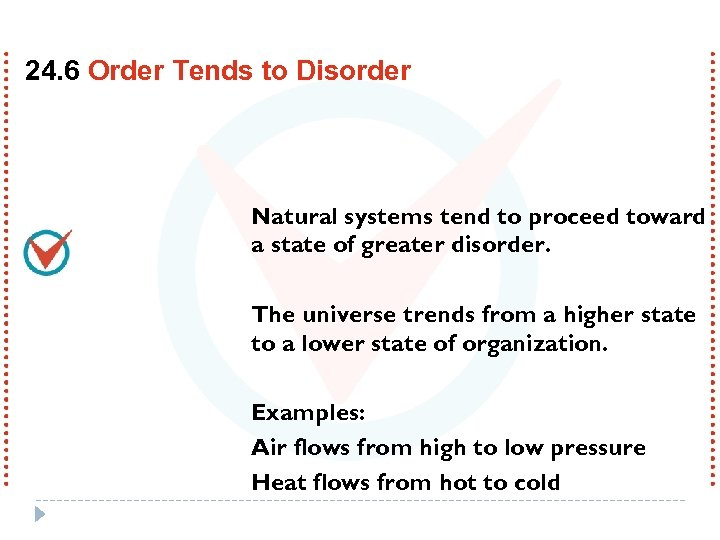 24. 6 Order Tends to Disorder Natural systems tend to proceed toward a state