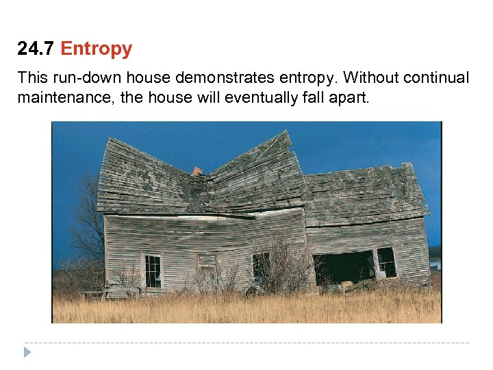 24. 7 Entropy This run-down house demonstrates entropy. Without continual maintenance, the house will
