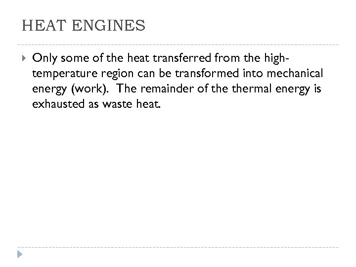 HEAT ENGINES Only some of the heat transferred from the hightemperature region can be