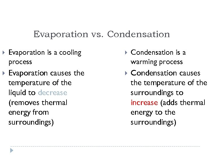 Evaporation vs. Condensation Evaporation is a cooling process Condensation is a warming process Evaporation