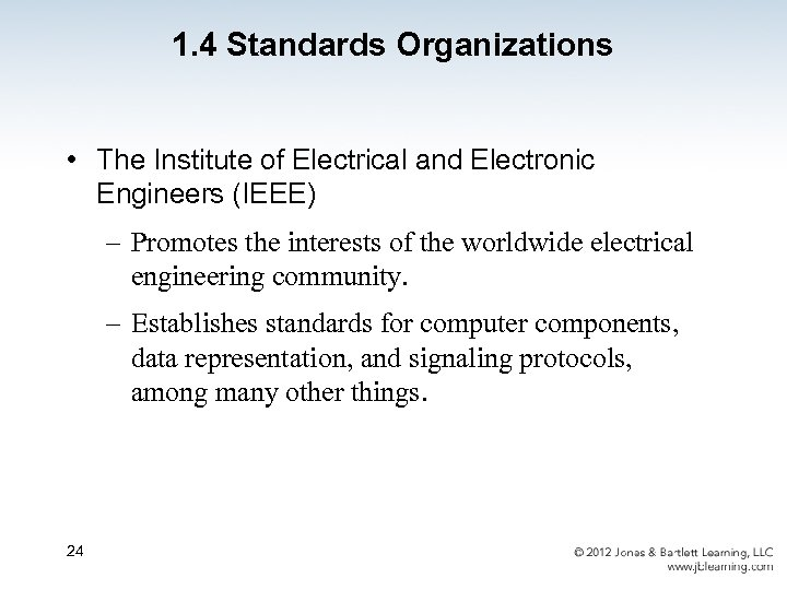 1. 4 Standards Organizations • The Institute of Electrical and Electronic Engineers (IEEE) –