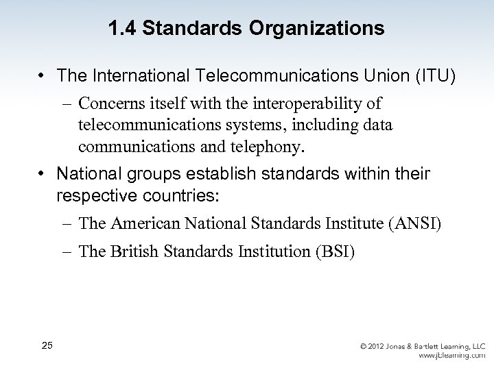 1. 4 Standards Organizations • The International Telecommunications Union (ITU) – Concerns itself with