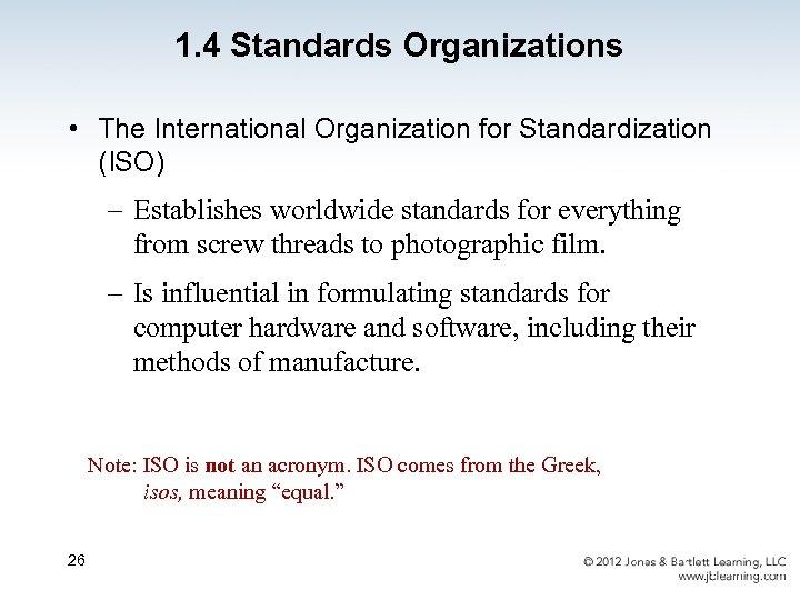 1. 4 Standards Organizations • The International Organization for Standardization (ISO) – Establishes worldwide