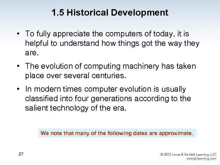 1. 5 Historical Development • To fully appreciate the computers of today, it is