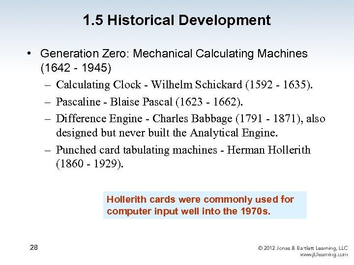 1. 5 Historical Development • Generation Zero: Mechanical Calculating Machines (1642 - 1945) –