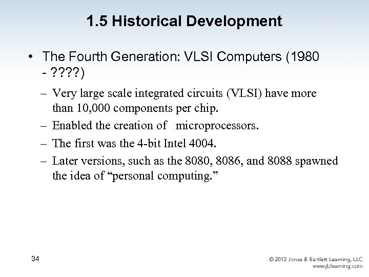 1. 5 Historical Development • The Fourth Generation: VLSI Computers (1980 - ? ?