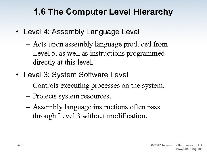 1. 6 The Computer Level Hierarchy • Level 4: Assembly Language Level – Acts